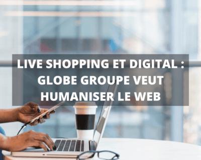 Globe Groupe veut humaniser le web
