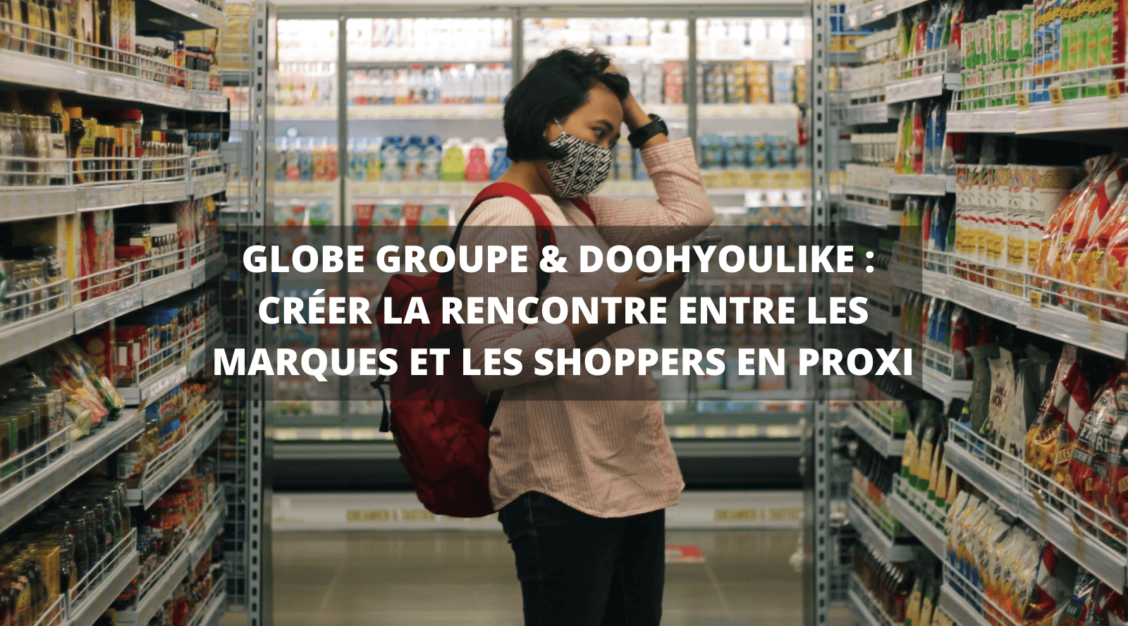Partenariat Globe et DoohYouLike en commerce de proximité